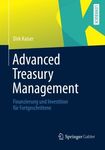 Perfect Download Advanced Treasury Management Finanzierung und Investition f r Fortgeschrittene German Edition ebook free
