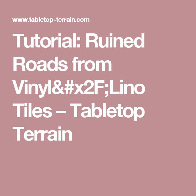 Tutorial: Ruined Roads from Vinyl/Lino Tiles – Tabletop Terrain