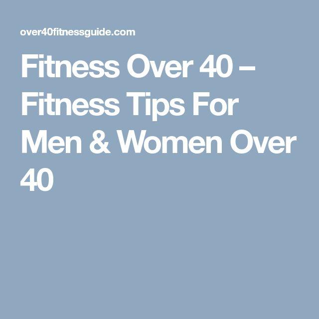 Fitness Over 40 – Fitness Tips For Men & Women Over 40