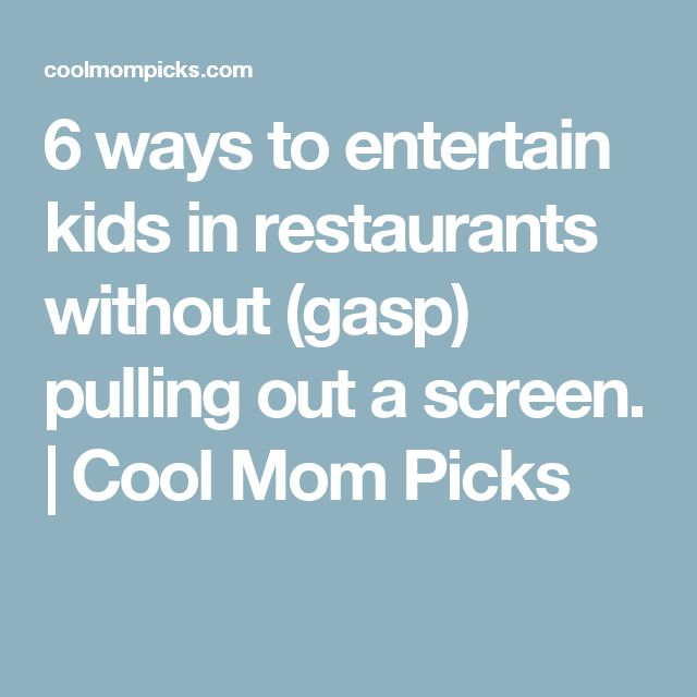 6 ways to entertain kids in restaurants without (gasp) pulling out a screen.   Cool Mom Picks