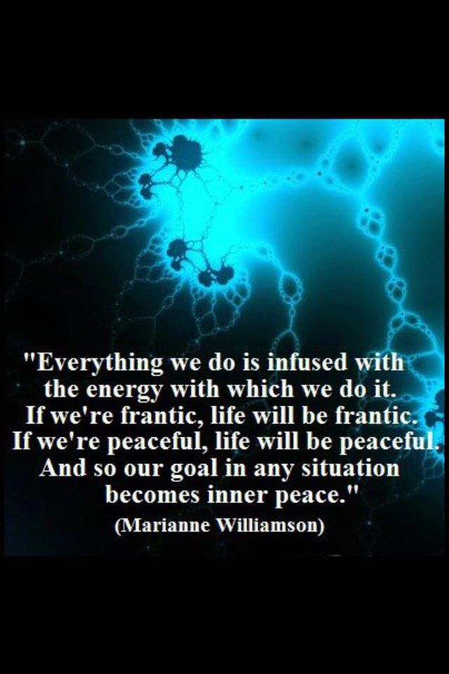 """""""Everything we do is INFUSED with the energy with which we do it."""""""