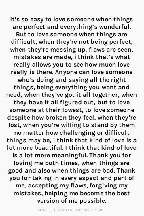 It's so easy to love someone when things are perfect and everything's wonderful. But to love someone when things are difficult, when the...