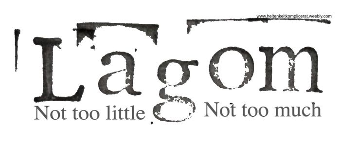 Picture- Lagom- not to little, not too much