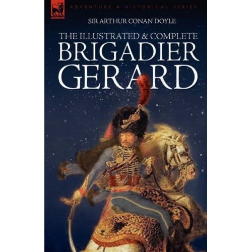 Brigadier Gerard by Arthur Conan Doyle - Doyle's best stories and my favorites from this outstanding author.