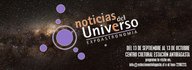 """La muestra """"Noticias del Universo"""" fue desarrollada por el Programa EXPLORA CONICYT, contó con el auspicio del Ferrocarril de Antofagasta y se desarrollo en nuestro Centro Cultural Estación Antofagasta que de manera gratuita abrió sus puertas a la comunidad."""