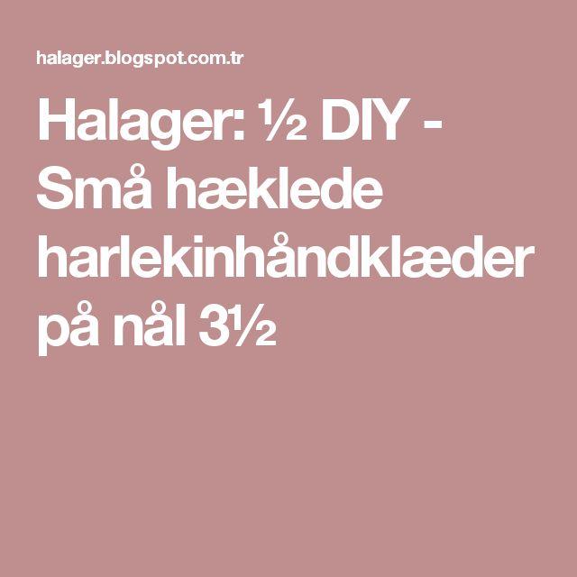 Halager: ½ DIY - Små hæklede harlekinhåndklæder på nål 3½