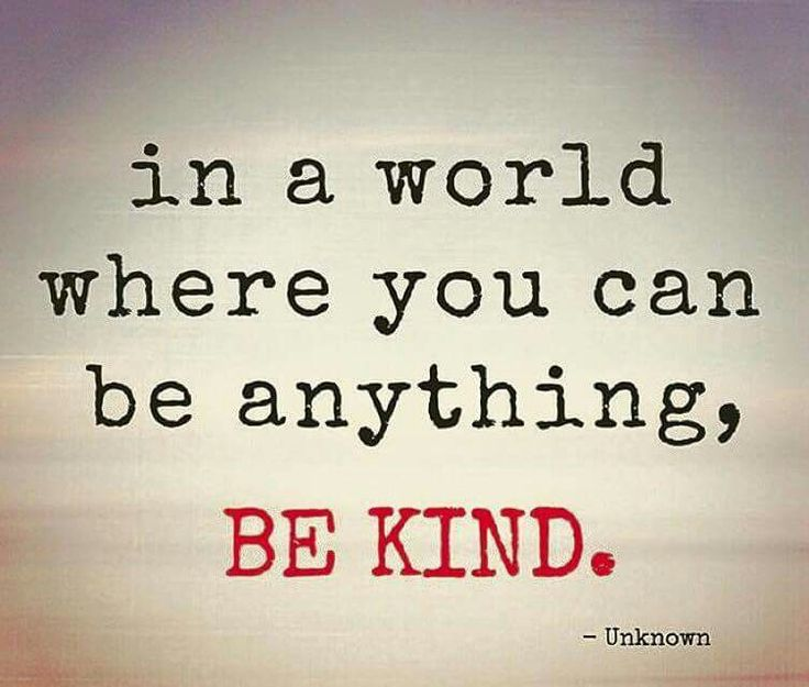 In a world where you can be anything, BE KIND. - unknown