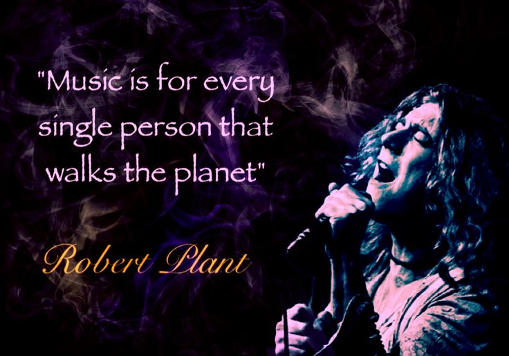 """Music is for every single person…"" Robert Plant quote -- Led Zeppelin"