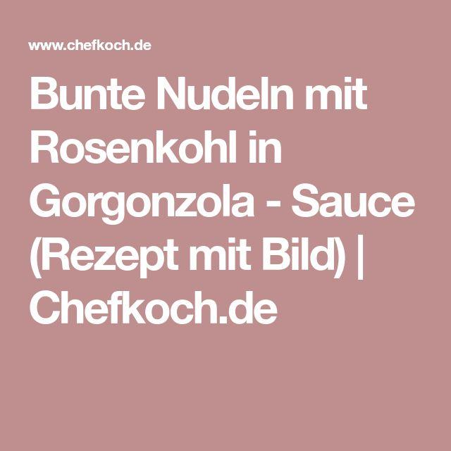 Bunte Nudeln mit Rosenkohl in Gorgonzola - Sauce (Rezept mit Bild) | Chefkoch.de