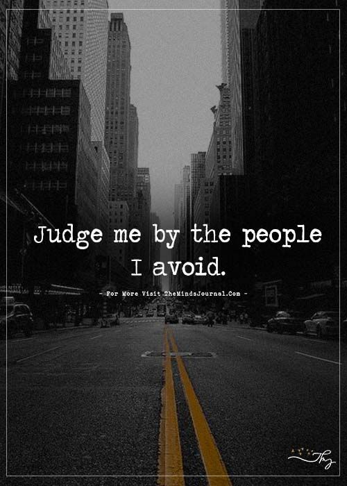 Judge me by the people I avoid. - https://themindsjournal.com/judge-me-by-the-people-i-avoid-2/