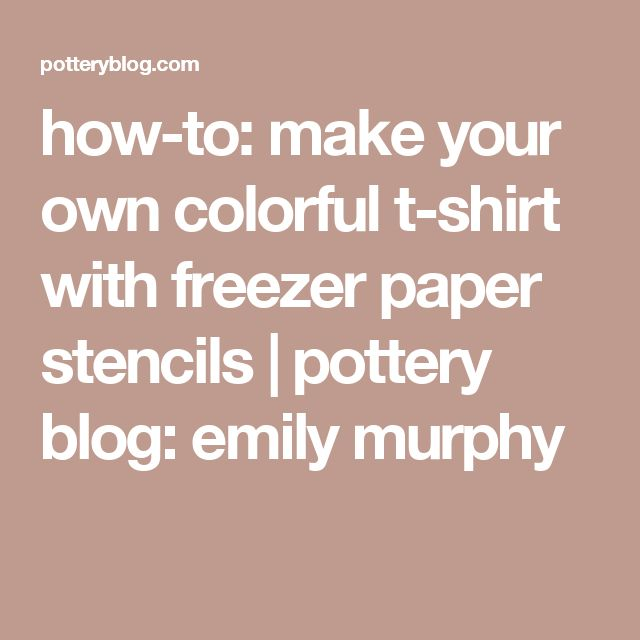 how-to: make your own colorful t-shirt with freezer paper stencils | pottery blog: emily murphy