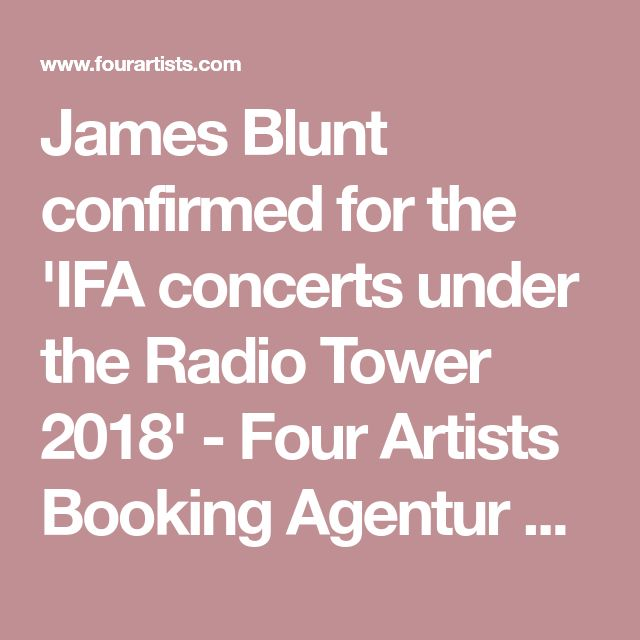 James Blunt confirmed for the 'IFA concerts under the Radio Tower 2018' - Four Artists Booking Agentur GmbH