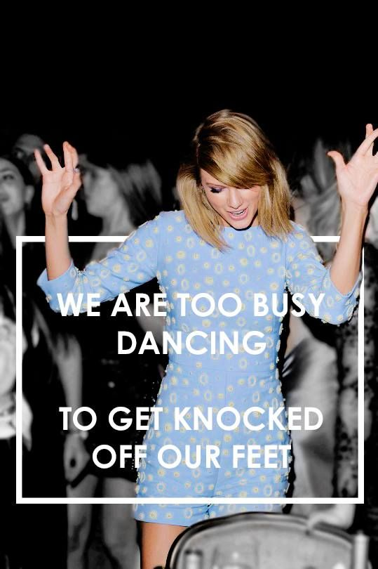 We are too busy dancing to get knocked off our feet. #1989