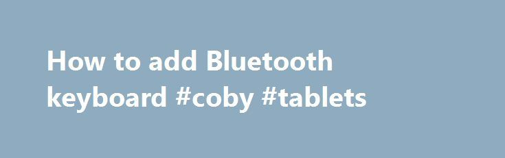 How to add Bluetooth keyboard #coby #tablets http://tablet.remmont.com/how-to-add-bluetooth-keyboard-coby-tablets/  How to add Bluetooth keyboard/Mouse on Surface When you need to connect your Bluetooth device with your PC running Windows xp/7, you have to install 3rd party Bluetooth drivers or software. The Windows 8.1/8 have built-in Bluetooth software by default, so it is easy to add Bluetooth devices. Here are the how-to tips for that. […]