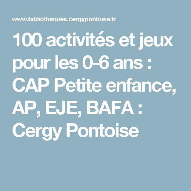 100 activités et jeux pour les 0-6 ans : CAP Petite enfance, AP, EJE, BAFA : Cergy Pontoise
