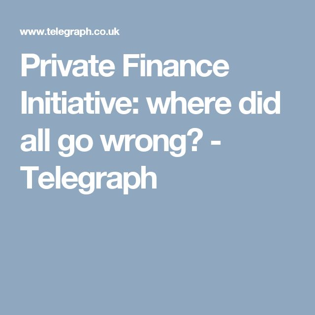Private Finance Initiative: where did all go wrong? - Telegraph