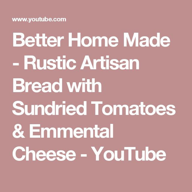Better Home Made - Rustic Artisan Bread with Sundried Tomatoes & Emmental Cheese - YouTube