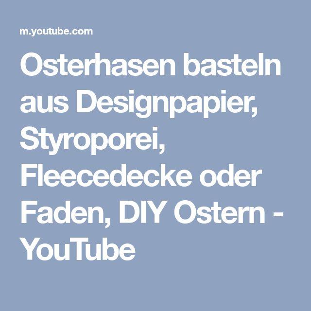 Osterhasen basteln aus Designpapier, Styroporei, Fleecedecke oder Faden, DIY Ostern - YouTube