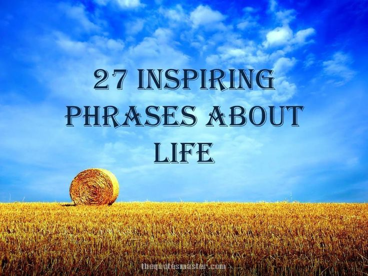 Collection of inspirational and motivational phrases about life.