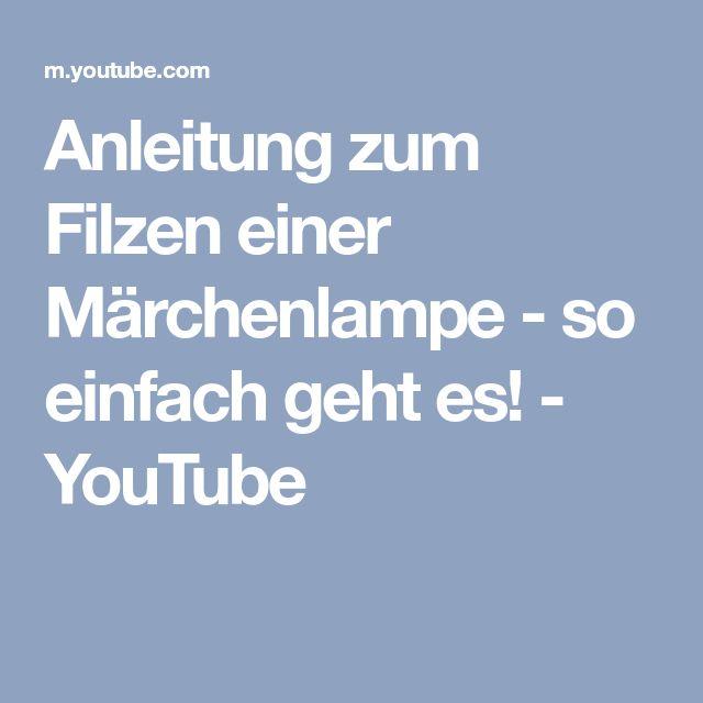 Anleitung zum Filzen einer Märchenlampe - so einfach geht es! - YouTube