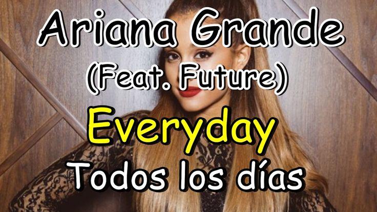 Ariana Grande-Everyday (Feat.Future) (Lyrics) Ingles/Español