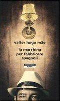 La macchina per fabbricare spagnoli, Valter Hugo Mae