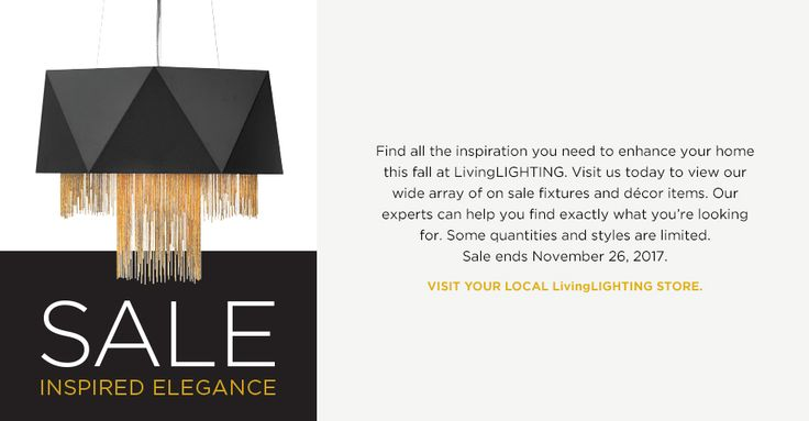INSPIRED #ELEGANCE #SALE: Find all the #inspiration you need to enhance your home this fall at #LivingLIGHTING stores. Some quantities and styles are limited. Sale ends November 26, 2017. #sale #lighting #LivingLIGHTING #Fall #Digital #flyer #fredrickramond #Zuma #chandelier #blackandgold