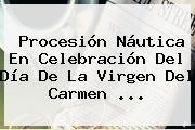 http://tecnoautos.com/wp-content/uploads/imagenes/tendencias/thumbs/procesion-nautica-en-celebracion-del-dia-de-la-virgen-del-carmen.jpg Virgen del Carmen. Procesión náutica en celebración del día de la Virgen del Carmen, Enlaces, Imágenes, Videos y Tweets - http://tecnoautos.com/actualidad/virgen-del-carmen-procesion-nautica-en-celebracion-del-dia-de-la-virgen-del-carmen-2/