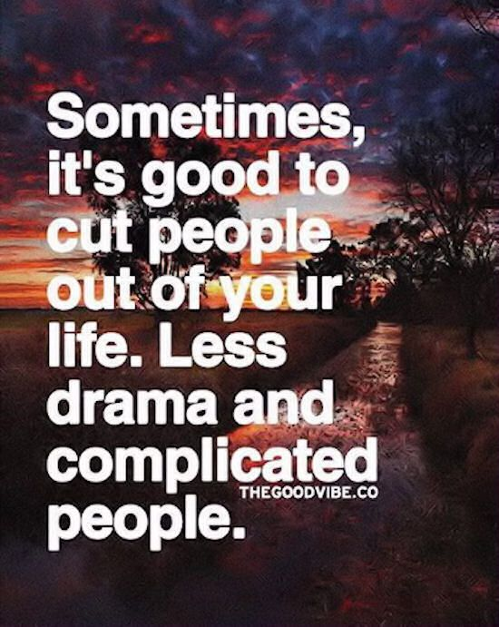 Sometimes Its Good To Cut People Out Of Your Life