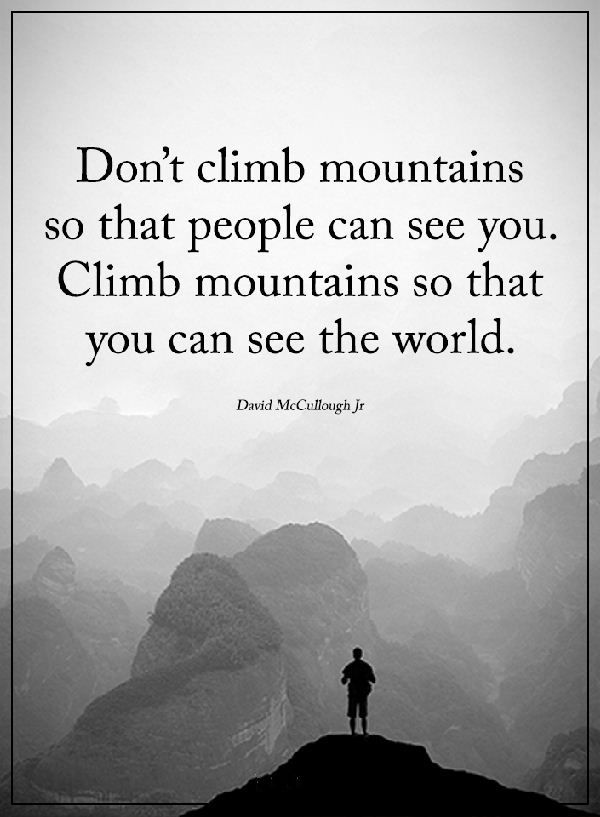 Quotes About Climbing Best Inspirational Life Quotes Why Climb Mountains See The World Not