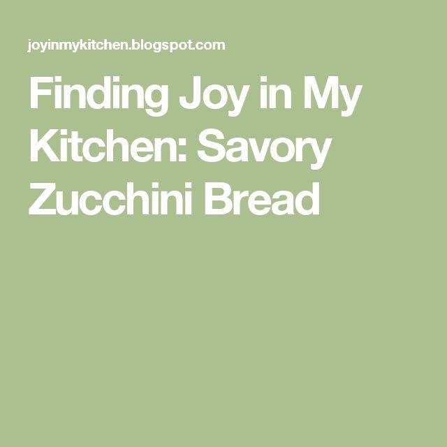 Finding Joy in My Kitchen: Savory Zucchini Bread