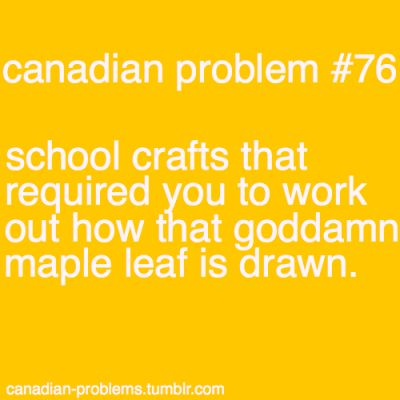 canadian-problems: Having to draw the Maple Leaf. :)