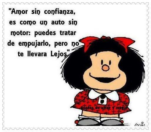 Frases de Mafalda el Amor si confianza no llegará muy lejos ...