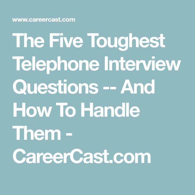 The Five Toughest Telephone Interview Questions -- And How To Handle Them - CareerCast.com