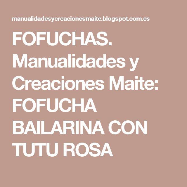 FOFUCHAS. Manualidades y Creaciones Maite: FOFUCHA BAILARINA CON TUTU ROSA