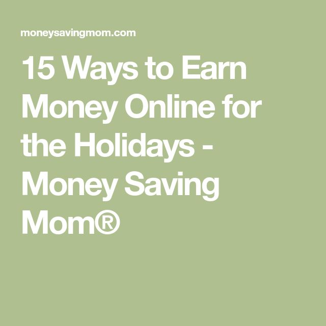 15 Ways to Earn Money Online for the Holidays - Money Saving Mom®