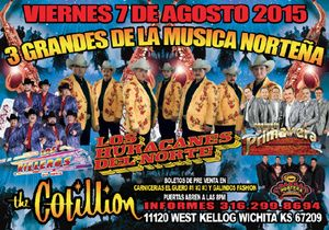 3 GRANDES DE LA MUSICA NORTENA LOS HURACANES DEL NORTE LOS RIELEROS DEL NORTE CONJUNTO PRIMAVERA Banda Nortena  FRI, AUGUST 7, 2015  DOORS: 8:00 PMSHOW: 9:00 PM THIS EVENT IS ALL AGES Advance tickets are on sale at Carnicerias El Guero #1 #2 #3 and Galindos Fashion. A limited number of table reservations are available by calling The Cotillion at 316-722-4201. Text MEXICAN to 49798 for concet updates and chances to win FREE tickets. #LosHuracanes #losrieleros #conjuntoprimavera #mexican