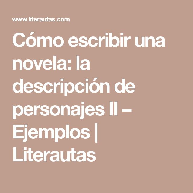 Cómo escribir una novela: la descripción de personajes II – Ejemplos   Literautas