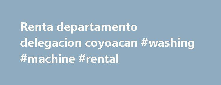 """Renta departamento delegacion coyoacan #washing #machine #rental http://rental.remmont.com/renta-departamento-delegacion-coyoacan-washing-machine-rental/  #renta de departamentos en coyoacan # Renta departamento delegacion coyoacan Búsquedas similares a """"renta departamento delegacion coyoacan"""": renta cuartos independientes distrito federal coyoacan renta anahuac miguel hidalgo renta departamentos 2 recamaras df renta desarrollo cuajimalpa renta distrito federal departamento iluminado renta…"""