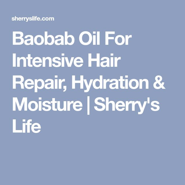 Baobab Oil For Intensive Hair Repair, Hydration & Moisture | Sherry's Life