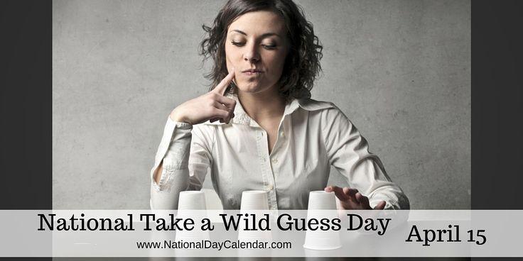 NATIONAL TAKE A WILD GUESS DAY – April 15