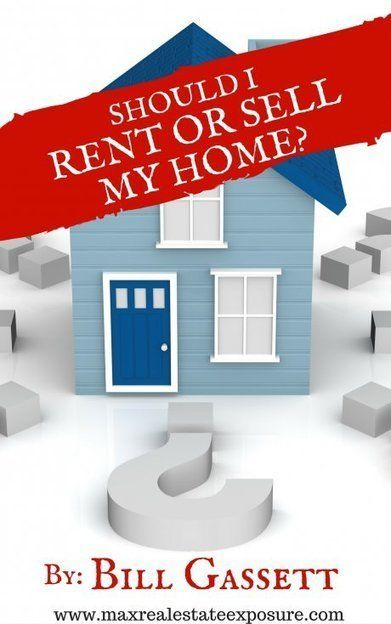 Should I Sell Or Rent My Home Real Estate Articles Worth Reading Sell My House Sell Your House Fast Real Estate