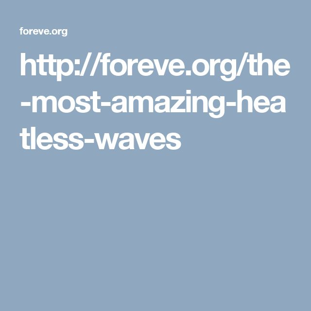 http://foreve.org/the-most-amazing-heatless-waves
