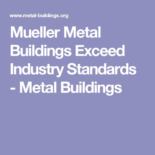 Mueller Metal Buildings Exceed Industry Standards - Metal Buildings