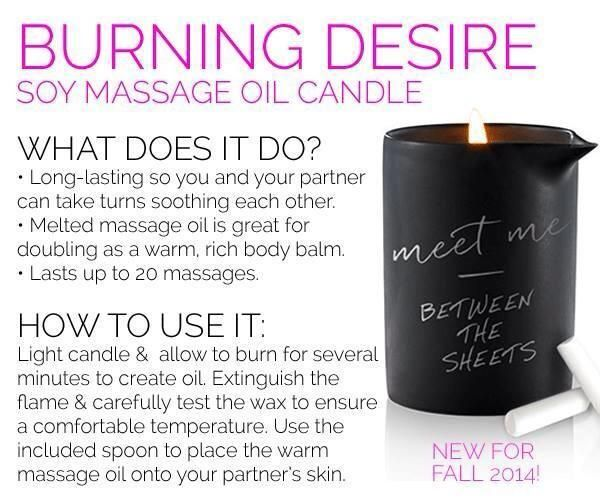 Ignite a flame with Burning Desire! Burn this soy massage oil candle and let the sweet, fragrant oil take over your body. Melted massage oil is great for doubling as a warm, rich body balm. Lasts up to 20 massages.  $24  https://www.pureromance.com/AlvinaMason