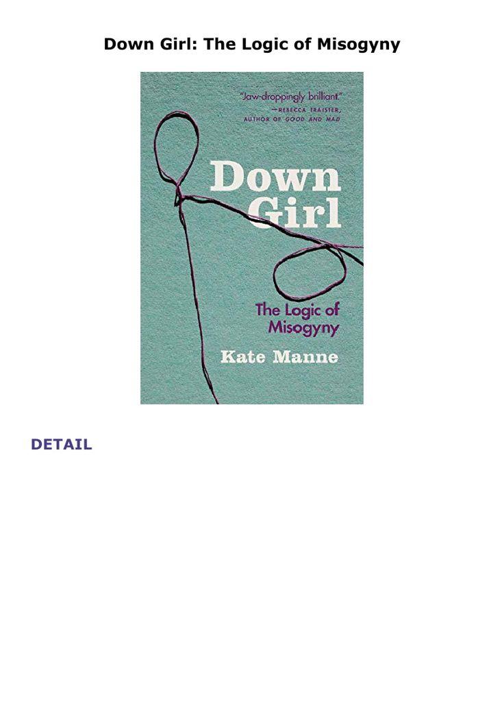 Down Girl The Logic of Misogyny in 2020 Misogyny