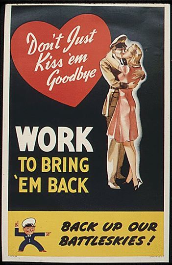 """Don't Just Kiss 'em Goodbye, Work to Bring ""em Back"" ~ WWII poster, 1942-1943."