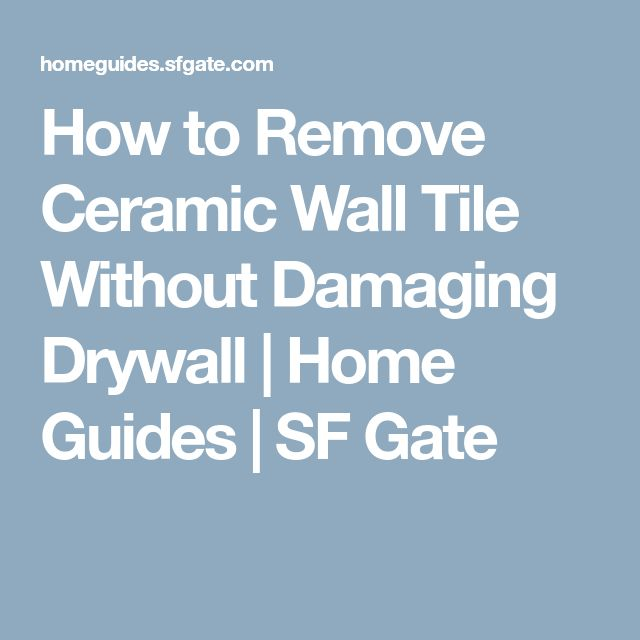 How to Remove Ceramic Wall Tile Without Damaging Drywall | Home Guides | SF Gate