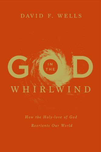 God in the Whirlwind: How the Holy-love of God Reorients Our World by David F. Wells, http://www.amazon.com/dp/B00HDHUU0S/ref=cm_sw_r_pi_dp_gpzDtb0F2VTBQ