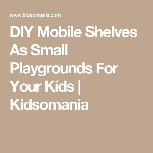 DIY Mobile Shelves As Small Playgrounds For Your Kids | Kidsomania